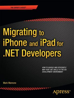 Migrating to Iphone and Ipad for .net Developers By Mamone, Mark