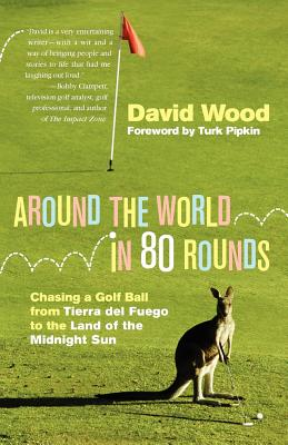 Around the World in 80 Rounds By Wood, David